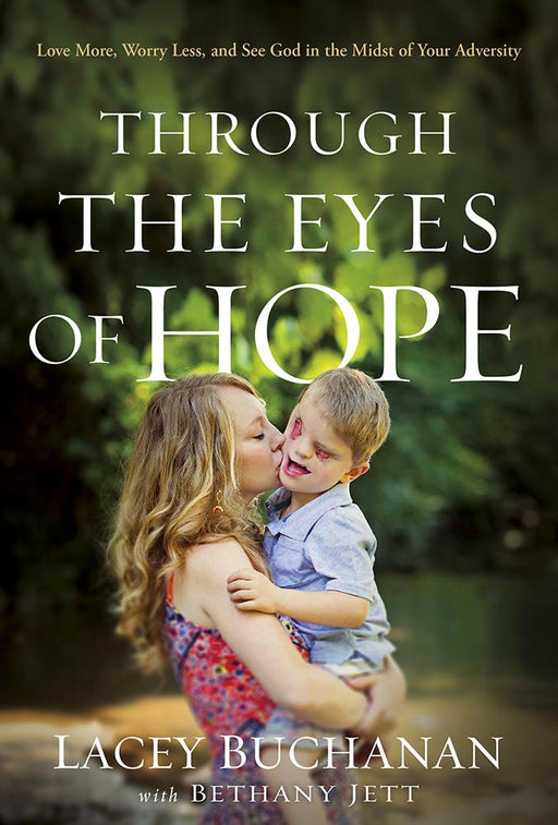 Through the Eyes of Hope : Love More, Worry Less, and See God in the Midst of Your Adversity