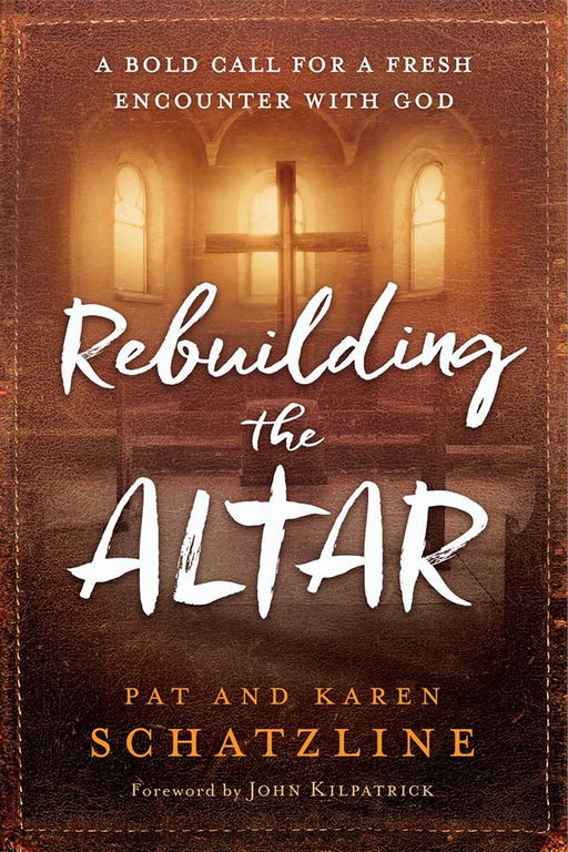 Rebuilding the Altar : A Bold Call for a Fresh Encounter With God