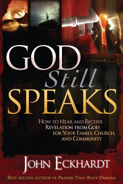 God Still Speaks : How to Hear and Receive Revelation from God for Your Family, Church, and Community