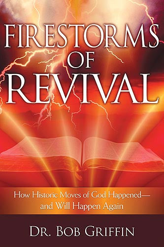 Firestorms Of Revival : How Historic Moves of God Happened and Will Happen Again