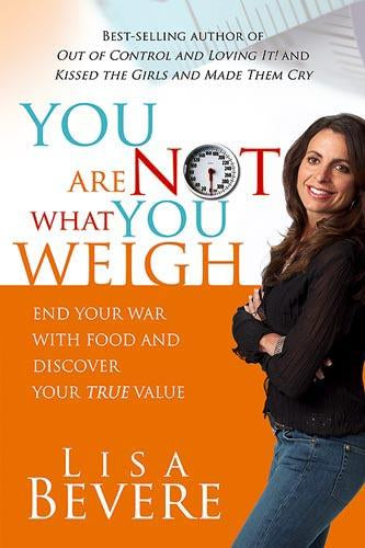 You Are Not What You Weigh : End Your War With Food and Discover Your True Value