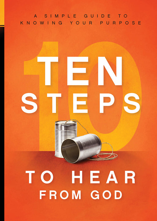 10 Steps To Hear From God : A Simple Guide to Knowing Your Purpose
