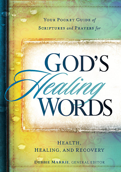 God's Healing Words : Your Pocket Guide of Scriptures and Prayers for Health, Healing, and Recovery