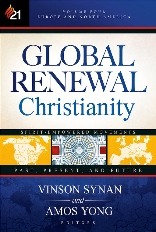 Global Renewal Christianity : Europe and North America Spirit Empowered Movements: Past, Present, and Future