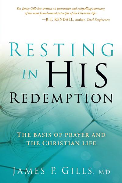 Resting in His Redemption : The Basis of Prayer and the Christian Life