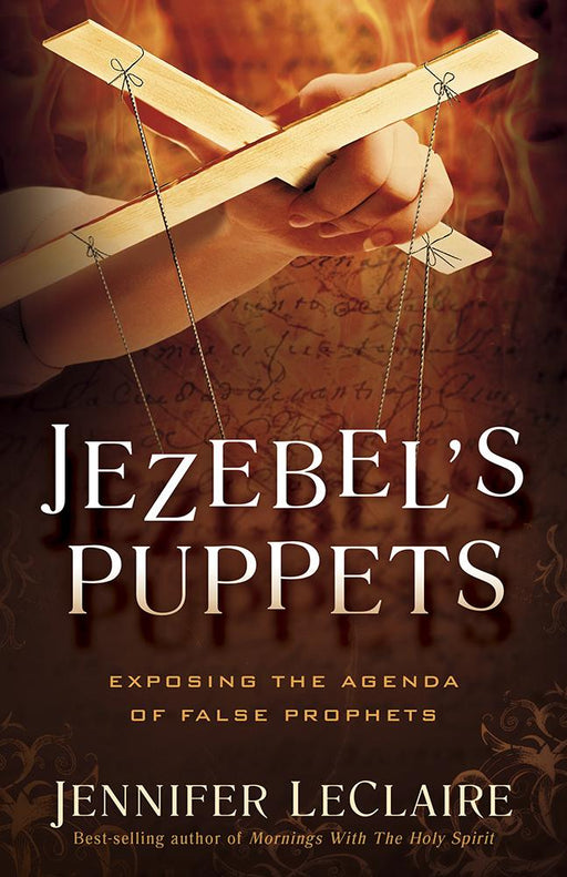 Jezebel's Puppets : Exposing the Agenda of False Prophets