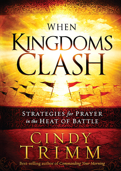 When Kingdoms Clash : Strategies for Prayer in the Heat of Battle