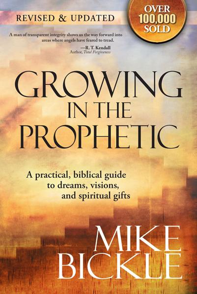 Growing In The Prophetic : A Balanced, Biblical Guide to Using and Nurturing Dreams, Revelations and Spiritual Gifts as God Intended