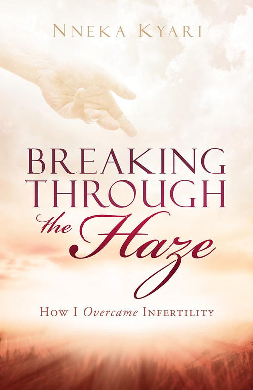 Breaking Through the Haze : How I Overcame Infertility