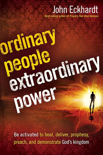 Ordinary People, Extraordinary Power : Be Activated to Heal, Deliver, Prophesy, Preach, and Demonstrate God's Kingdom