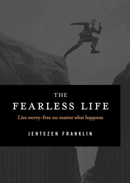 The Fearless Life : Live Worry-Free No Matter What Happens