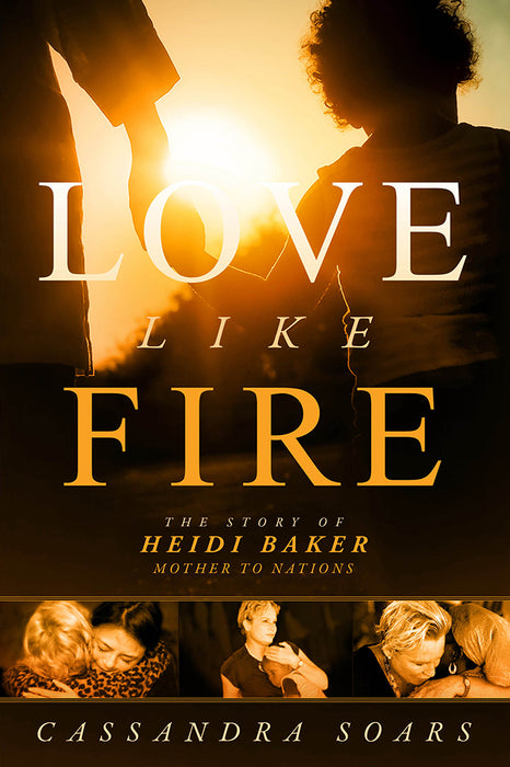 Love Like Fire : The Story of Heidi Baker, Mother to Nations