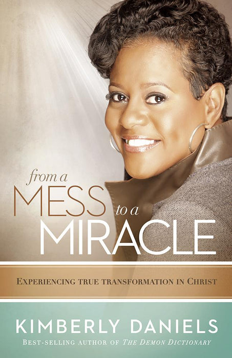From a Mess to a Miracle : Experiencing True Transformation in Christ