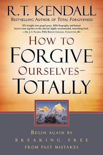 How To Forgive Ourselves Totally : Begin Again by Breaking Free from Past Mistakes