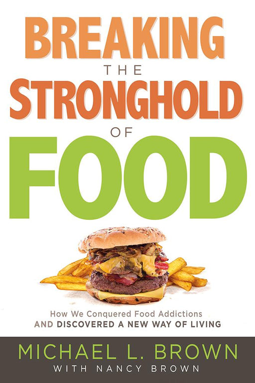 Breaking the Stronghold of Food : How We Conquered Food Addictions and Discovered a New Way of Living