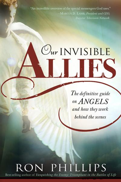 Our Invisible Allies : The Definitive Guide on Angels and How They Work Behind the Scenes