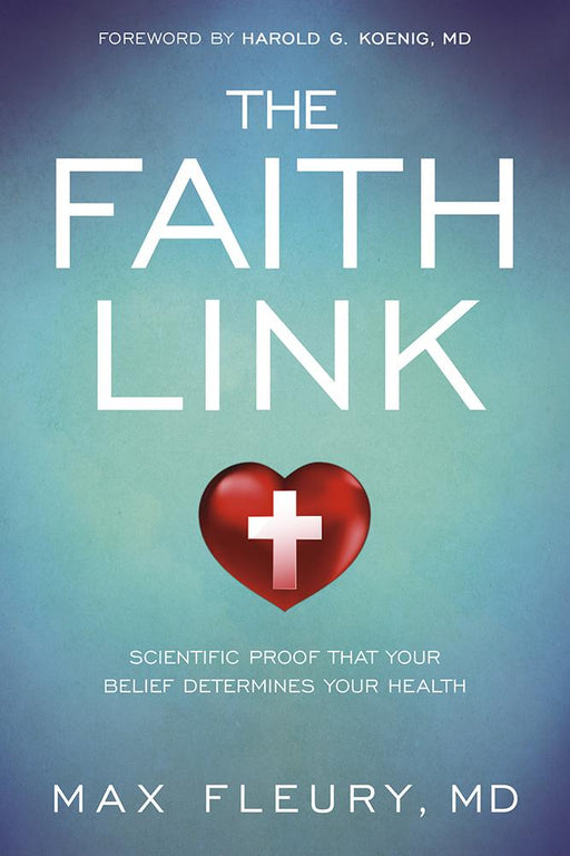 The Faith Link : Scientific Proof That Your Belief Determines Your Health