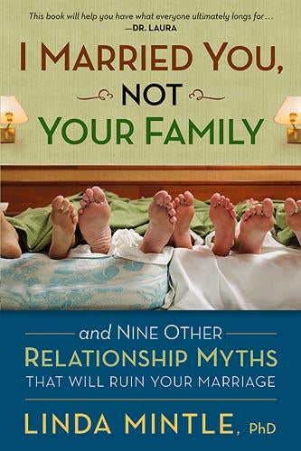 I Married You Not Your Family : And Nine Other Relationship Myths That Will Ruin Your Marriage