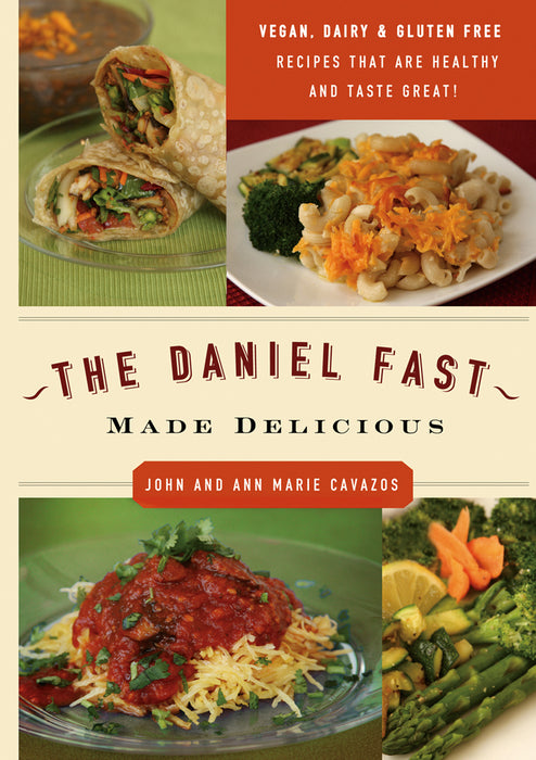 The Daniel Fast Made Delicious : The Simple Fruit and Vegetable Fast That Will Nourish Your Body and Soul
