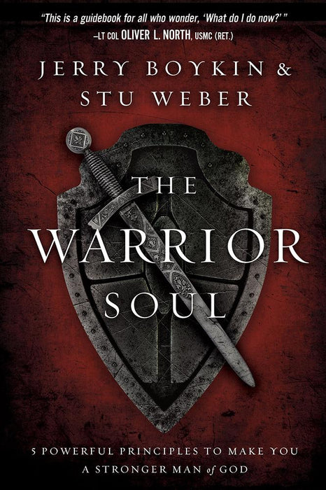 The Warrior Soul : Five Powerful Principles to Make You a Stronger Man of God