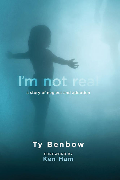 I'm Not Real : A Story of Neglect and Adoption