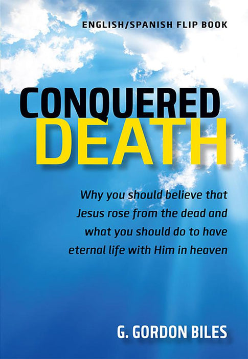 Conquered Death/Conquistó La Muerte : Why You Should Believe That Jesus Rose From the Dead and What You Should Do to Have Eternal Life With Him in Heaven