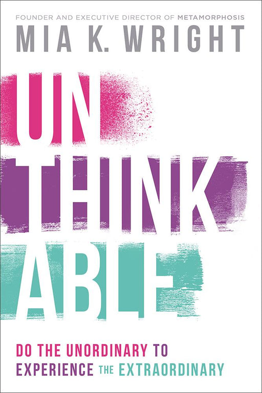Unthinkable : Do the Unordinary to Experience the Extraordinary