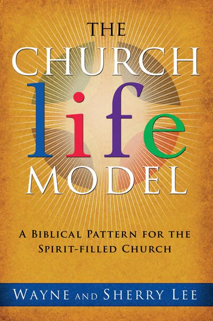 The Church Life Model : A Biblical Pattern for the Spirit-Filled Church