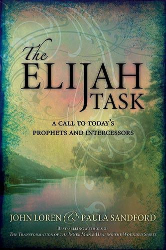 The Elijah Task : A handbook for prophets and intercessors (and for those who seek to understand these vital ministries)
