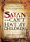 Satan, You Can't Have My Children : The Spiritual Warfare Guide for Every Parent