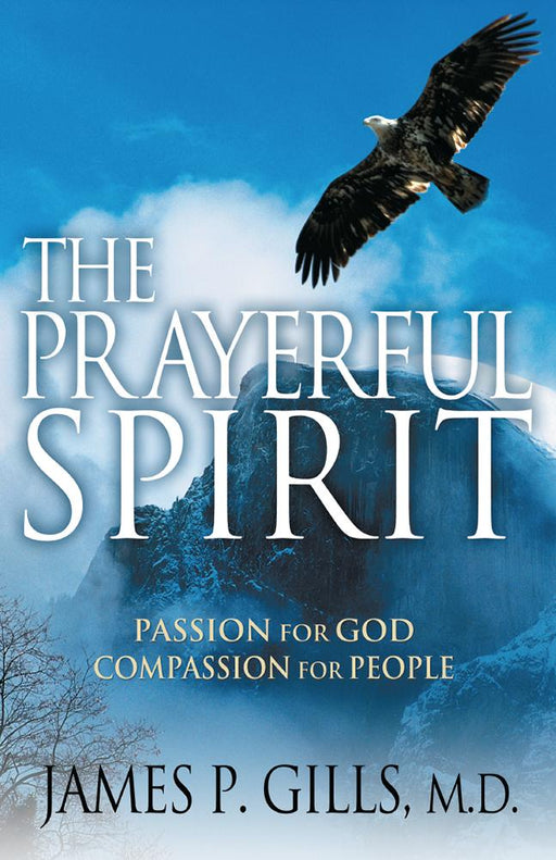 The Prayerful Spirit : Passion for God, Compassion for People