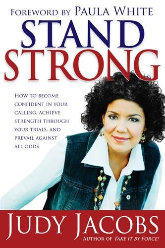 Stand Strong : How to Become Confident in Your Calling, Achieve Strength Through Your Trials, and Prevail Against All Odds