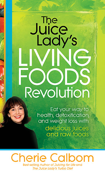 The Juice Lady's Living Foods Revolution : Eat your Way to Health, Detoxification, and Weight Loss with Delicious Juices and Raw Foods