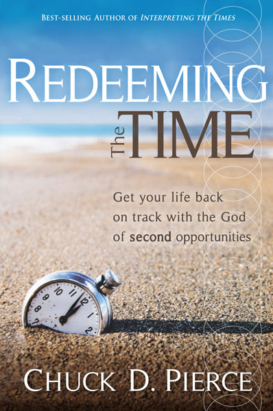 Redeeming The Time : Get Your Life Back on Track with the God of Second Opportunities