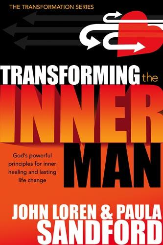 Transforming The Inner Man : God's Powerful Principles for Inner Healing and Lasting  Life Change