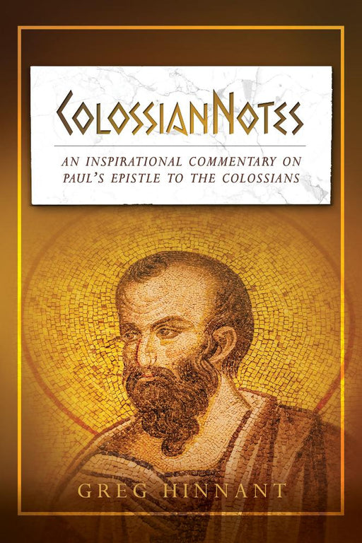 ColossianNotes : An Inspirational Commentary on Paul's Epistle to the Colossians