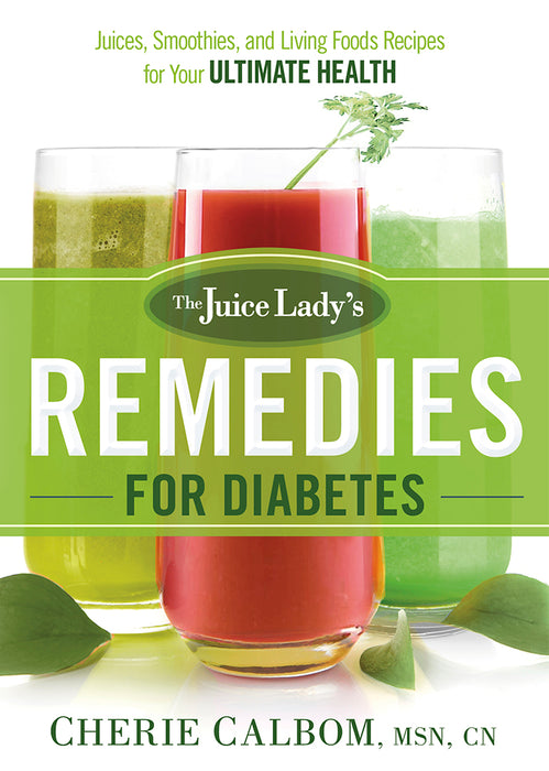 The Juice Lady's Remedies for Diabetes : Juices, Smoothies, and Living Foods Recipes for Your Ultimate Health