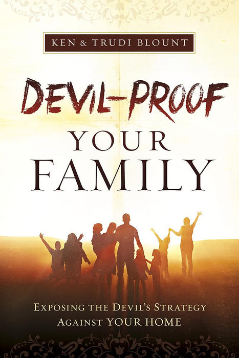 Devil-Proof Your Family : Exposing Satan's Strategy Against Your Family