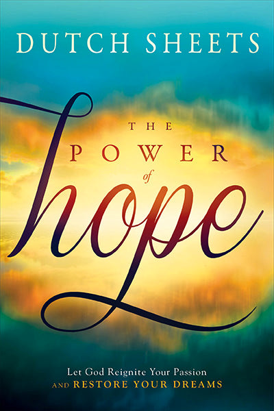 The Power of Hope : Let God Renew Your Mind, Heal Your Heart, and Restore Your Dreams