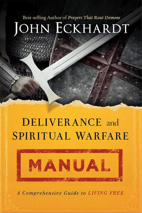 Deliverance and Spiritual Warfare Manual : A Comprehensive Guide to Living Free