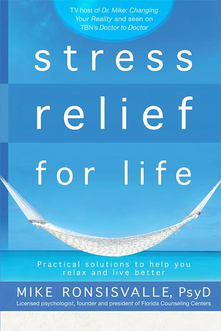 Stress Relief for Life : Practical Solutions to Help You Relax and Live Better