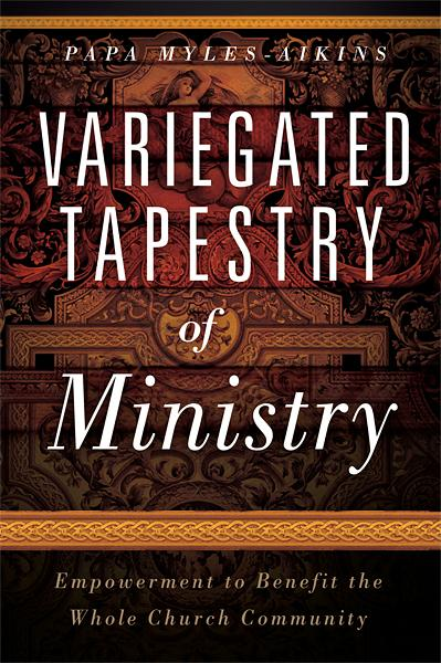 Variegated Tapestry of Ministry : Empowerment to Benefit the Whole Church Community