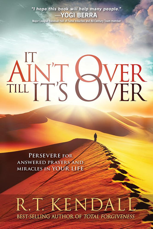 It Ain't Over Till It's Over : Persevere for Answered Prayers and Miracles in Your Life