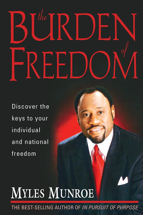 Burden Of Freedom : Discover the Keys to Your Individual and National Freedom