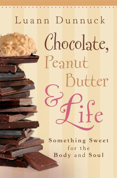Chocolate, Peanut Butter & Life : Something Sweet for the Body and Soul