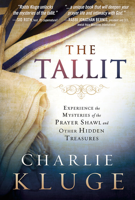 The Tallit : Experience the Mysteries of the Prayer Shawl and Other Hidden Treasures