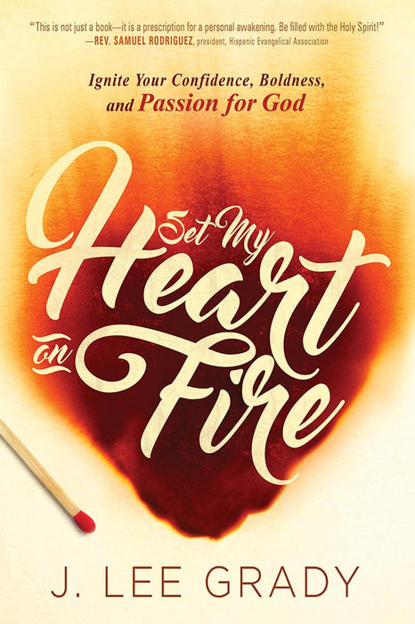Set My Heart on Fire : Ignite Your Confidence, Boldness, and Passion for God