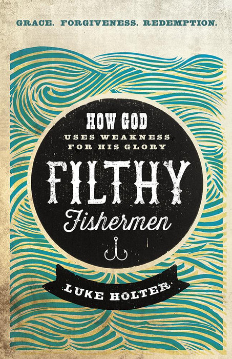 Filthy Fishermen : How God Uses Weakness for His Glory