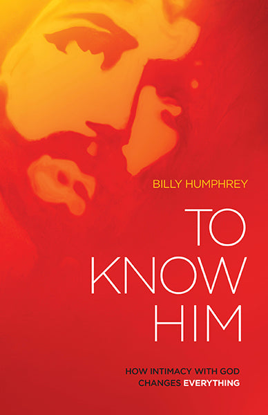 To Know Him : How Intimacy with God Changes Everything