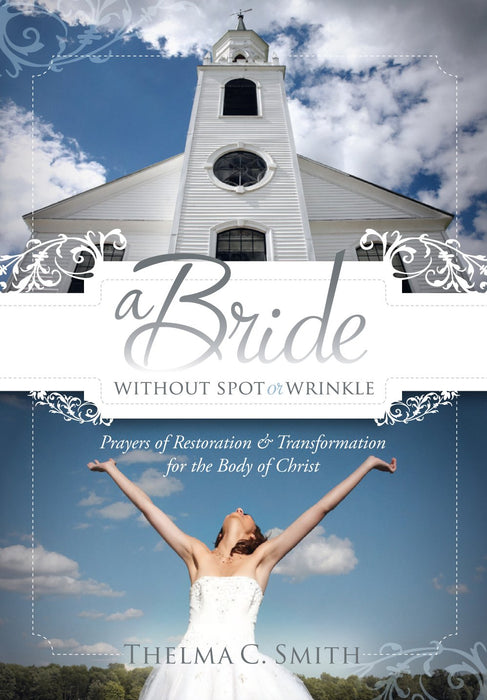 A Bride Without Spot or Wrinkle : Prayers of Restoration & Transformation for the Body of Christ
